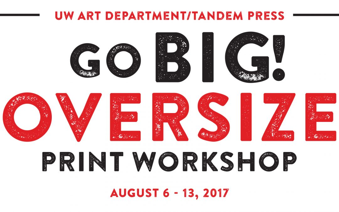 Go Big! Oversize Print Workshop August 6-13