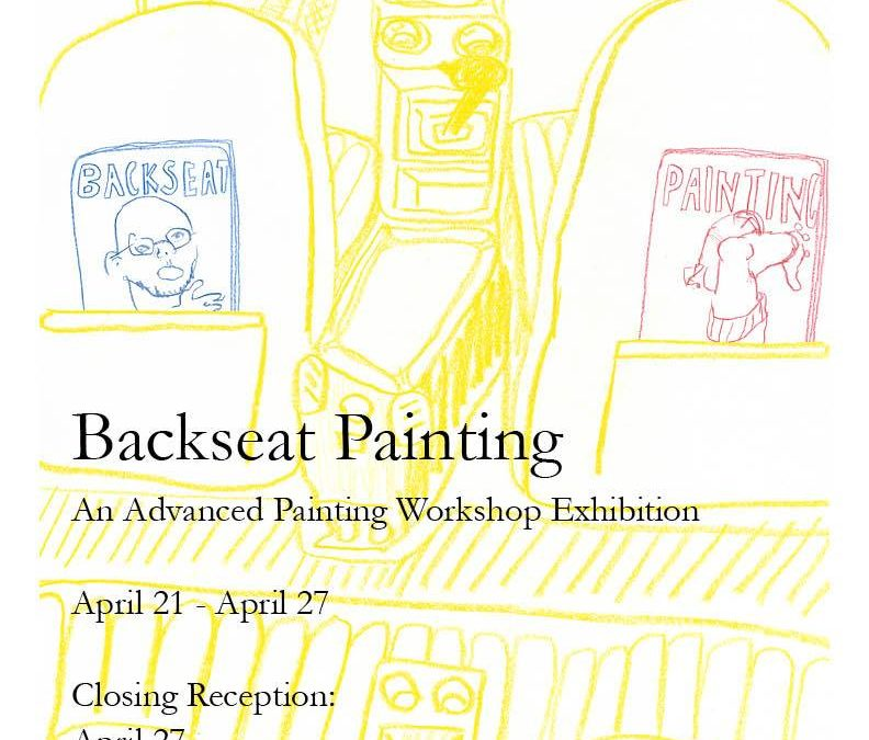 Backseat Painting: An Advanced Painting Workshop Exhibition