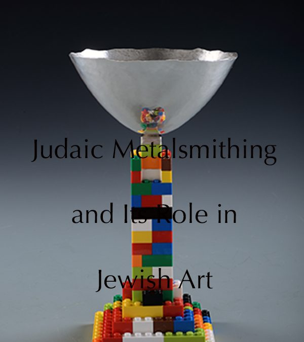 Judaic Metalsmithing & its Role in Jewish Art