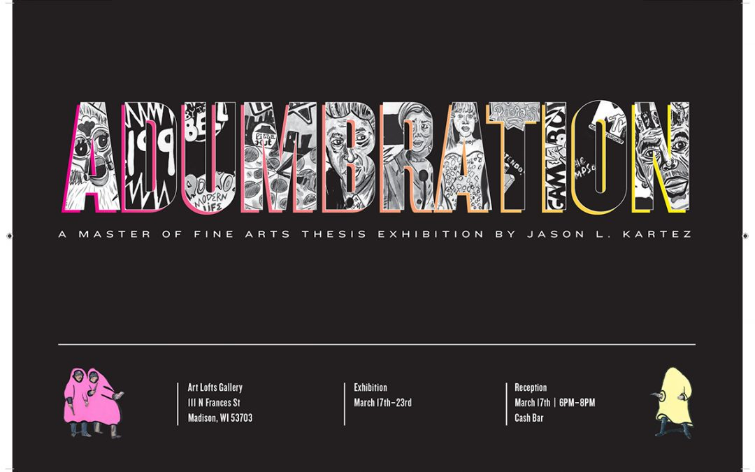 Adumbration: A Master of Fine Arts Thesis Exhibition by Jason L. Kartez