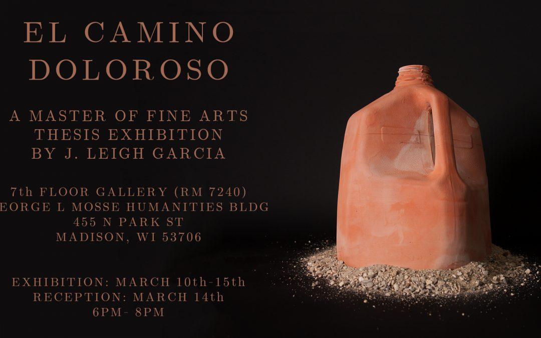 El Camino Doloroso: A Master of Fine Arts Thesis Exhibition by J. Leigh Garcia