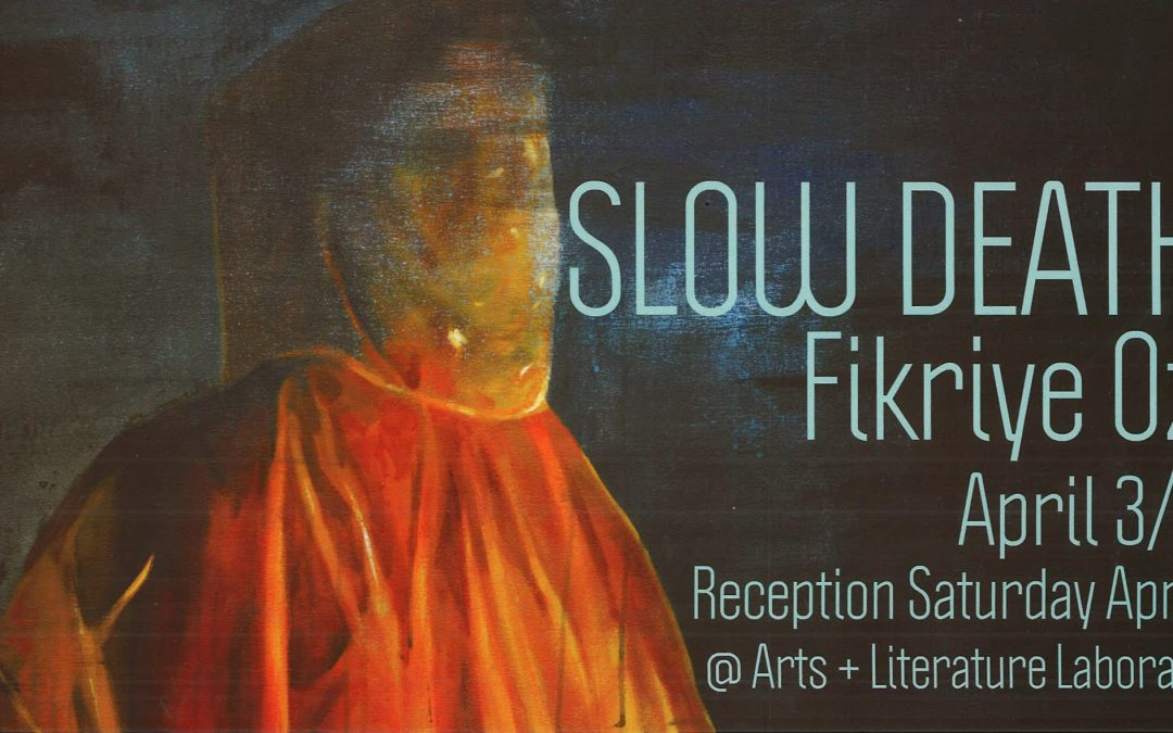 Slow Death: Recent Works and MFA Show by Fikriye Oz