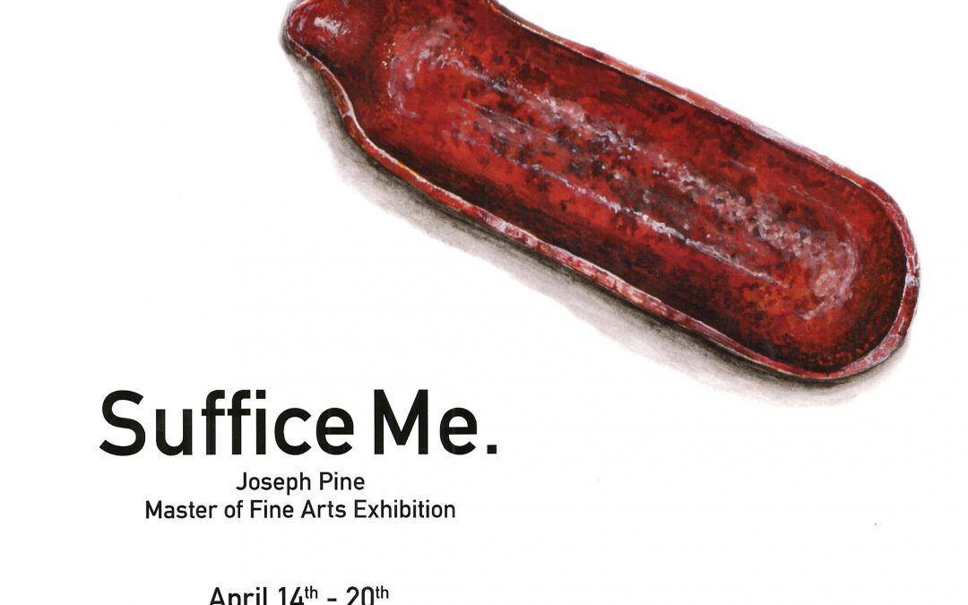 Suffice Me. Master of Fine Arts Exhibition by Joseph Pine