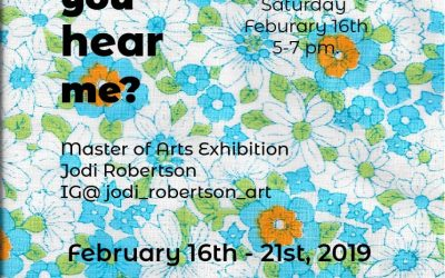 Did You Hear Me? Master of Arts Exhibition by Jodi Robertson