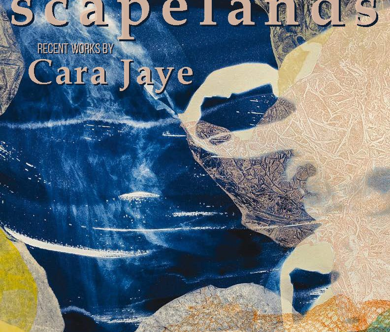 scapelands: Recent Works by Cara Jaye