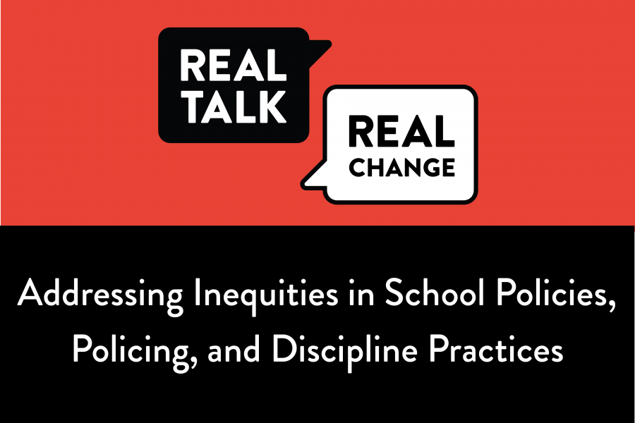 Black and white Real Talk For Real Change logo and a black banner with white text Addressing Inequities in School Policies, Policing, and Discipline Practices