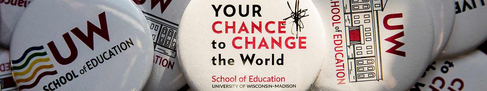 School of Education Buttons - Your Chance to Change the World